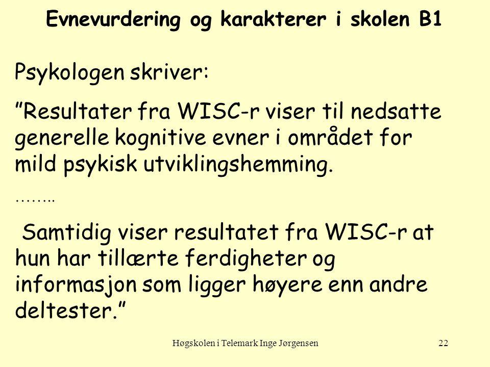 "Høgskolen i Telemark Inge Jørgensen22 Evnevurdering og karakterer i skolen B1 Psykologen skriver: ""Resultater fra WISC-r viser til nedsatte generelle"