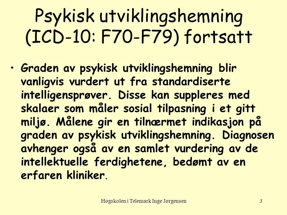 Høgskolen i Telemark Inge Jørgensen3 Psykisk utviklingshemning (ICD-10: F70-F79) fortsatt Graden av psykisk utviklingshemning blir vanligvis vurdert ut fra standardiserte intelligensprøver.