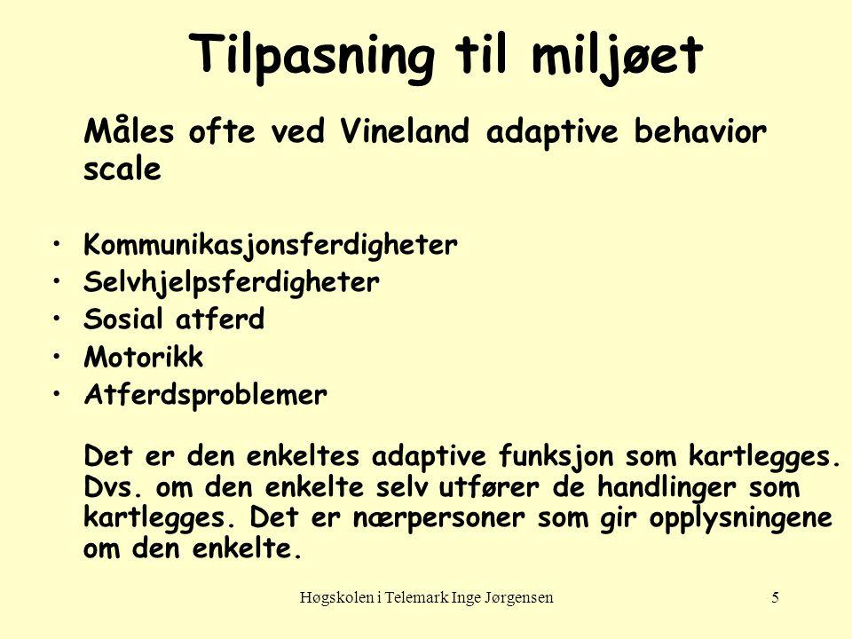 Høgskolen i Telemark Inge Jørgensen5 Tilpasning til miljøet Måles ofte ved Vineland adaptive behavior scale Kommunikasjonsferdigheter Selvhjelpsferdig
