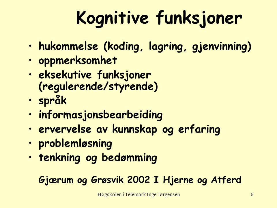 Høgskolen i Telemark Inge Jørgensen6 Kognitive funksjoner hukommelse (koding, lagring, gjenvinning) oppmerksomhet eksekutive funksjoner (regulerende/s