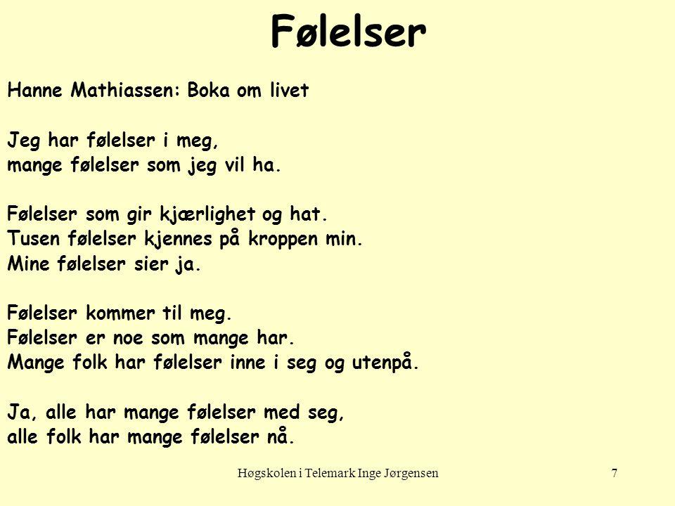 Høgskolen i Telemark Inge Jørgensen7 Følelser Hanne Mathiassen: Boka om livet Jeg har følelser i meg, mange følelser som jeg vil ha. Følelser som gir