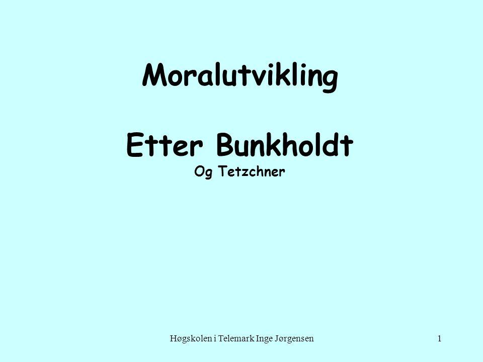Høgskolen i Telemark Inge Jørgensen1 Moralutvikling Etter Bunkholdt Og Tetzchner