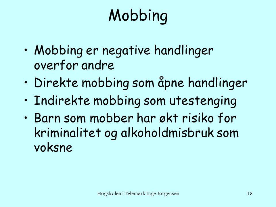 Høgskolen i Telemark Inge Jørgensen18 Mobbing Mobbing er negative handlinger overfor andre Direkte mobbing som åpne handlinger Indirekte mobbing som u