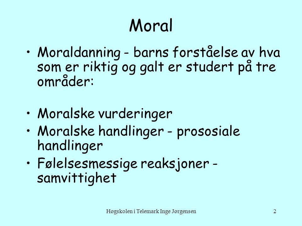 Høgskolen i Telemark Inge Jørgensen2 Moral Moraldanning - barns forståelse av hva som er riktig og galt er studert på tre områder: Moralske vurderinge