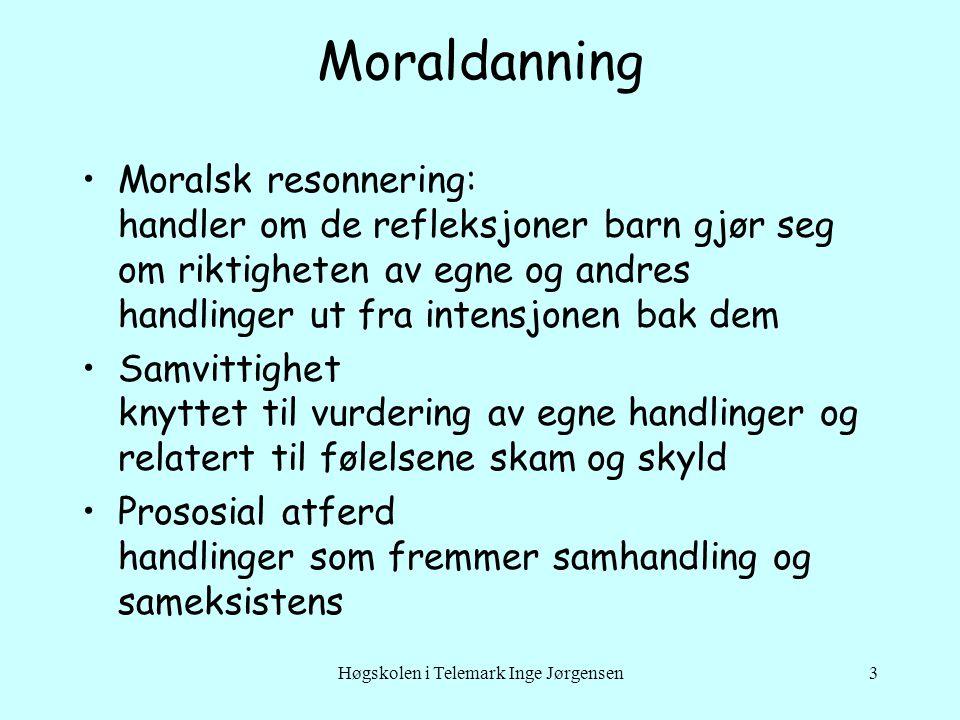 Høgskolen i Telemark Inge Jørgensen3 Moraldanning Moralsk resonnering: handler om de refleksjoner barn gjør seg om riktigheten av egne og andres handl