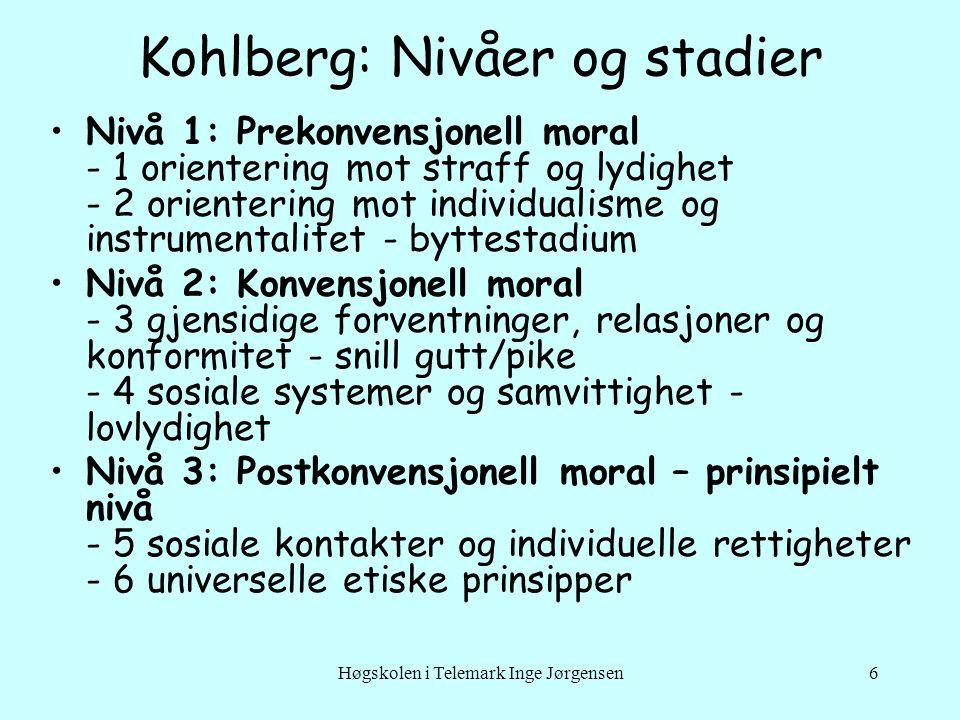 Høgskolen i Telemark Inge Jørgensen6 Kohlberg: Nivåer og stadier Nivå 1: Prekonvensjonell moral - 1 orientering mot straff og lydighet - 2 orientering