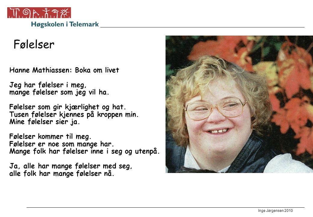 Inge Jørgensen 2010 Følelser Hanne Mathiassen: Boka om livet Jeg har følelser i meg, mange følelser som jeg vil ha.