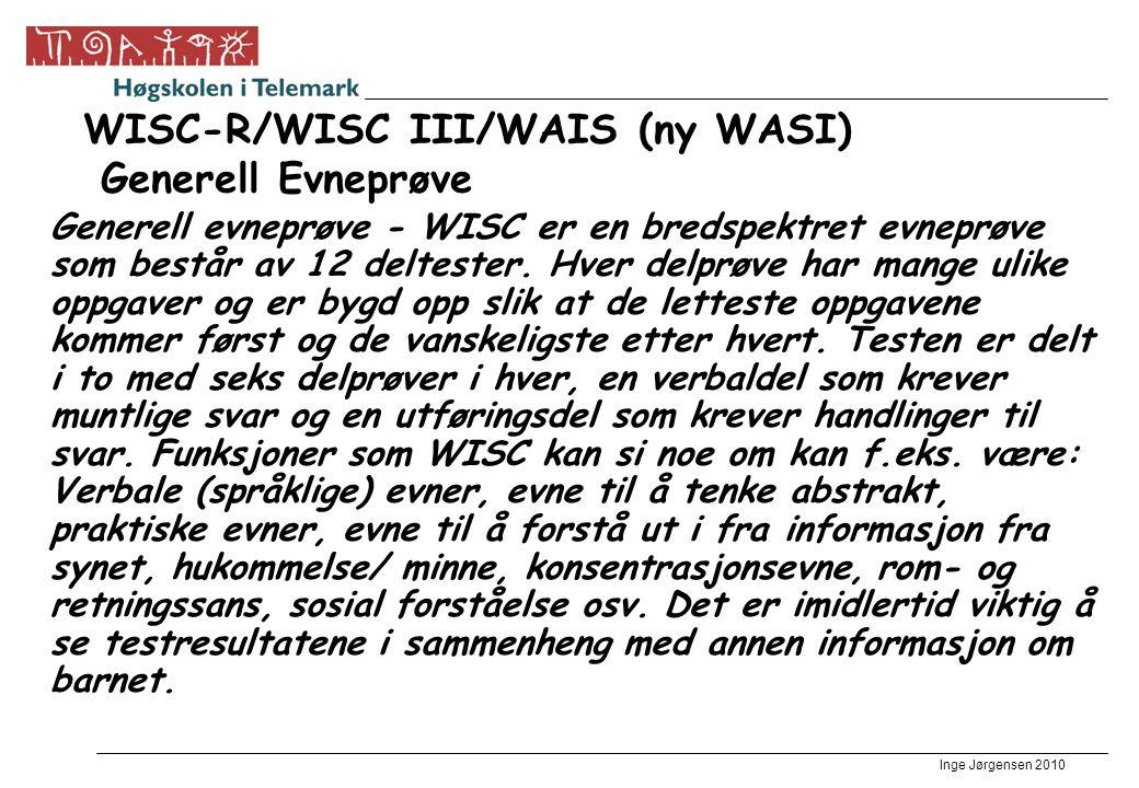 Inge Jørgensen 2010 WISC-R/WISC III/WAIS (ny WASI) Generell Evneprøve Generell evneprøve - WISC er en bredspektret evneprøve som består av 12 deltester.