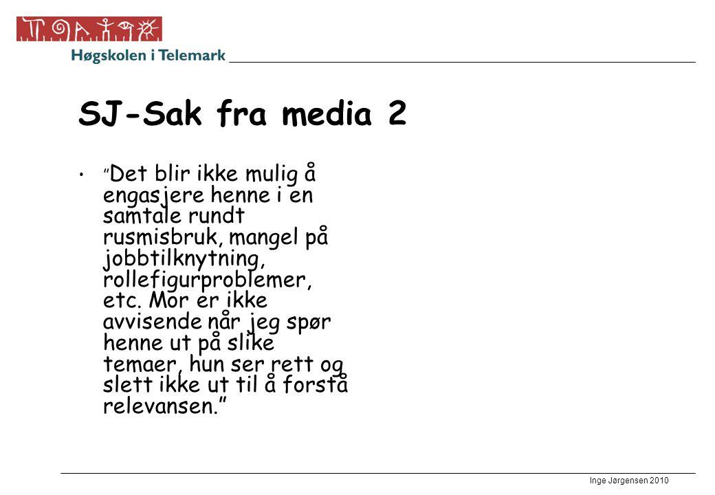 Inge Jørgensen 2010 SJ-Sak fra media 2 Det blir ikke mulig å engasjere henne i en samtale rundt rusmisbruk, mangel på jobbtilknytning, rollefigurproblemer, etc.