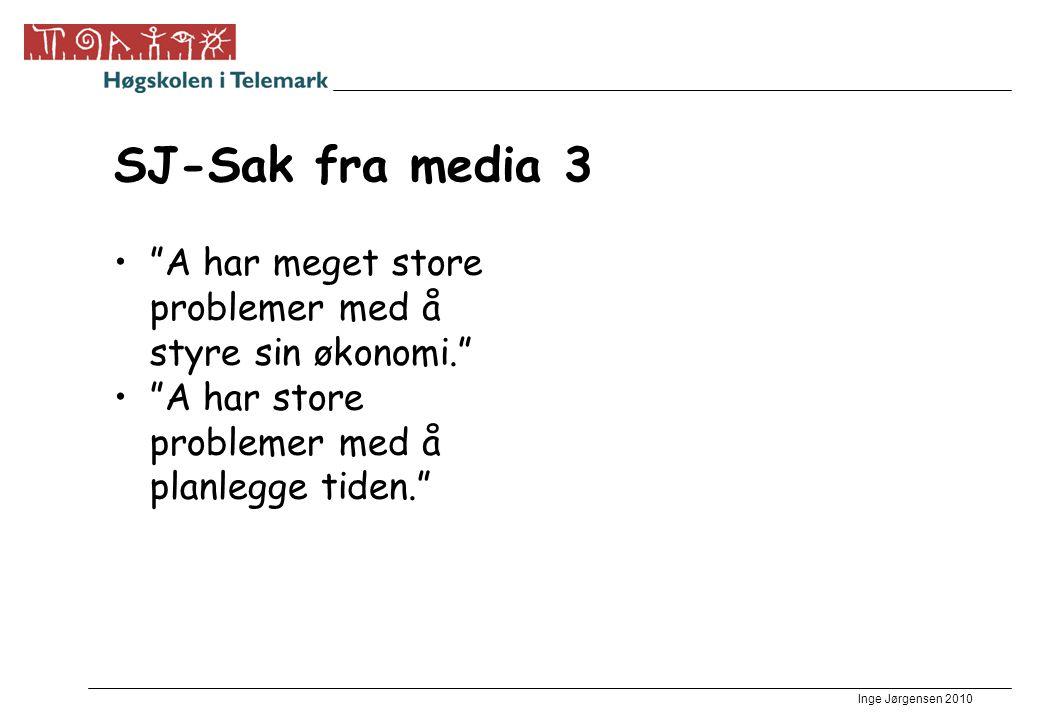 Inge Jørgensen 2010 SJ-Sak fra media 3 A har meget store problemer med å styre sin økonomi. A har store problemer med å planlegge tiden.