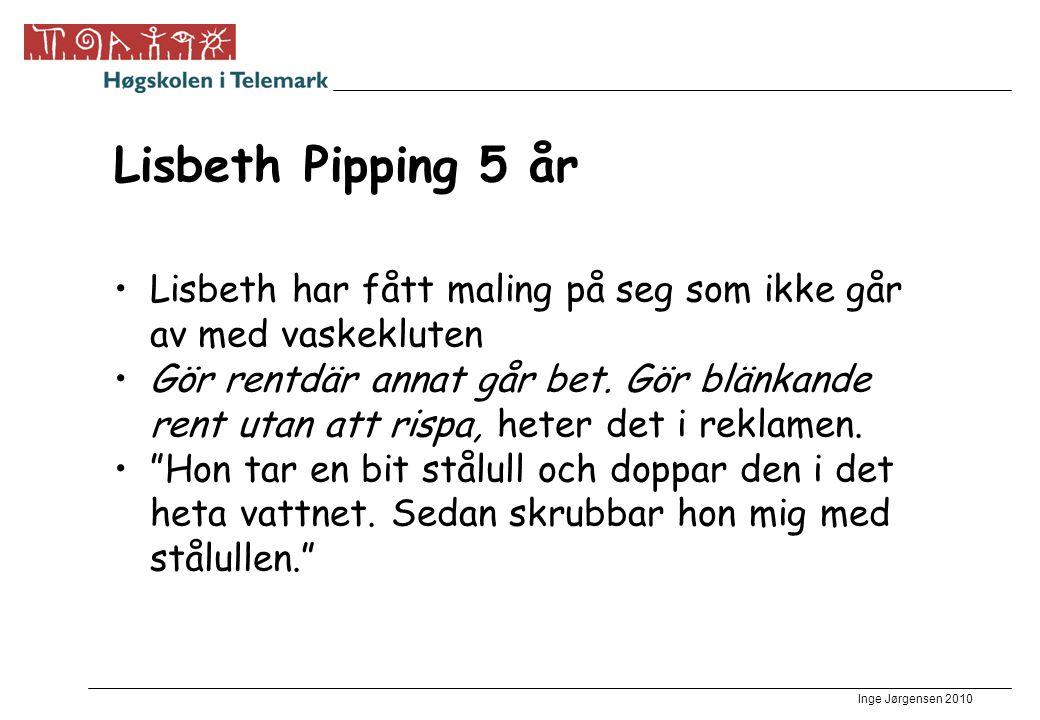Inge Jørgensen 2010 Lisbeth Pipping 5 år Lisbeth har fått maling på seg som ikke går av med vaskekluten Gör rentdär annat går bet.