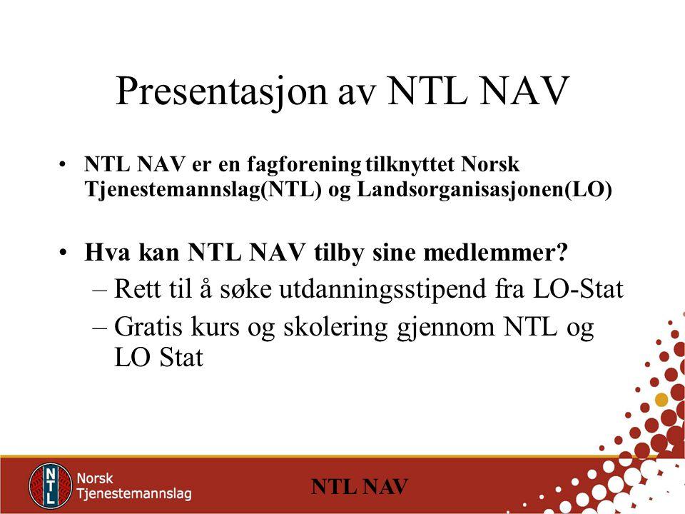 NTL NAV Presentasjon av NTL NAV NTL NAV er en fagforening tilknyttet Norsk Tjenestemannslag(NTL) og Landsorganisasjonen(LO) Hva kan NTL NAV tilby sine medlemmer.
