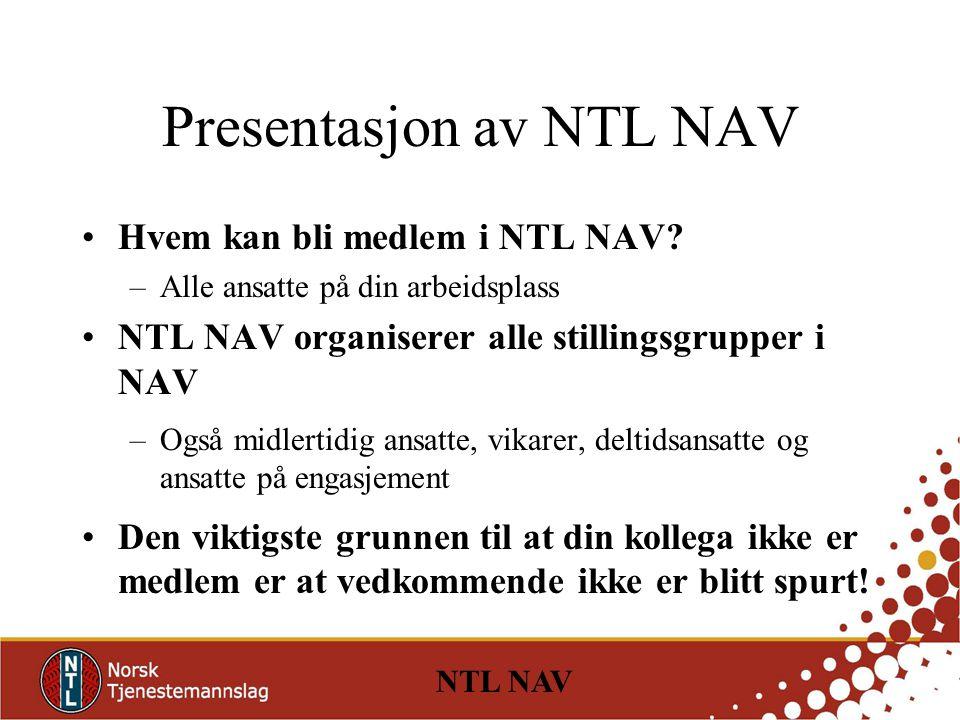 NTL NAV Presentasjon av NTL NAV Hvem kan bli medlem i NTL NAV.