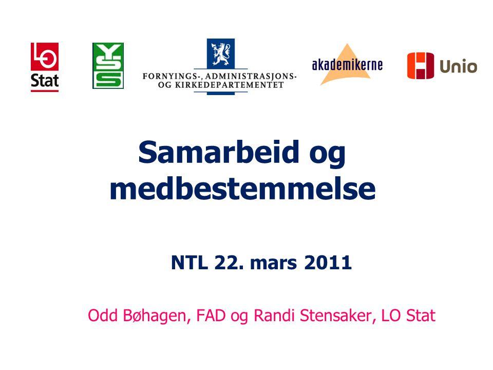 Samarbeid og medbestemmelse NTL 22. mars 2011 Odd Bøhagen, FAD og Randi Stensaker, LO Stat