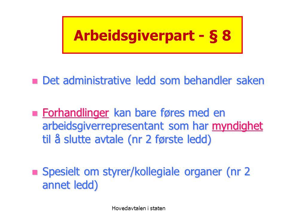 Hovedavtalen i staten Arbeidsgiverpart - § 8 Det administrative ledd som behandler saken Det administrative ledd som behandler saken Forhandlinger kan