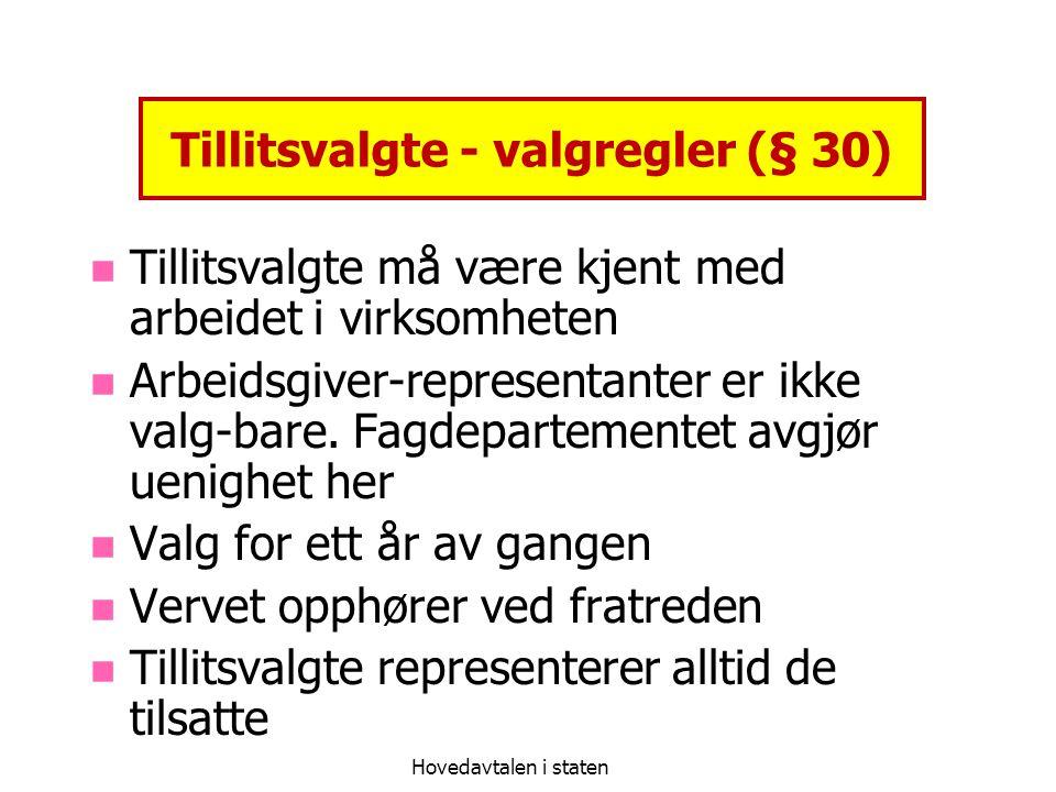 Hovedavtalen i staten Tillitsvalgte - valgregler (§ 30) Tillitsvalgte må være kjent med arbeidet i virksomheten Arbeidsgiver-representanter er ikke va