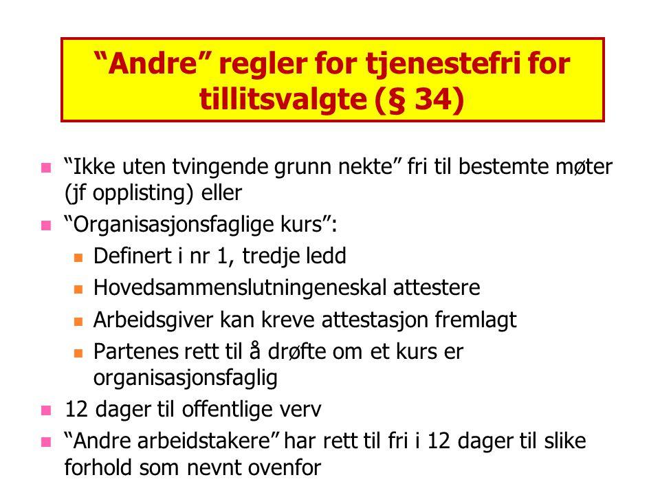 """""""Andre"""" regler for tjenestefri for tillitsvalgte (§ 34) """"Ikke uten tvingende grunn nekte"""" fri til bestemte møter (jf opplisting) eller """"Organisasjonsf"""