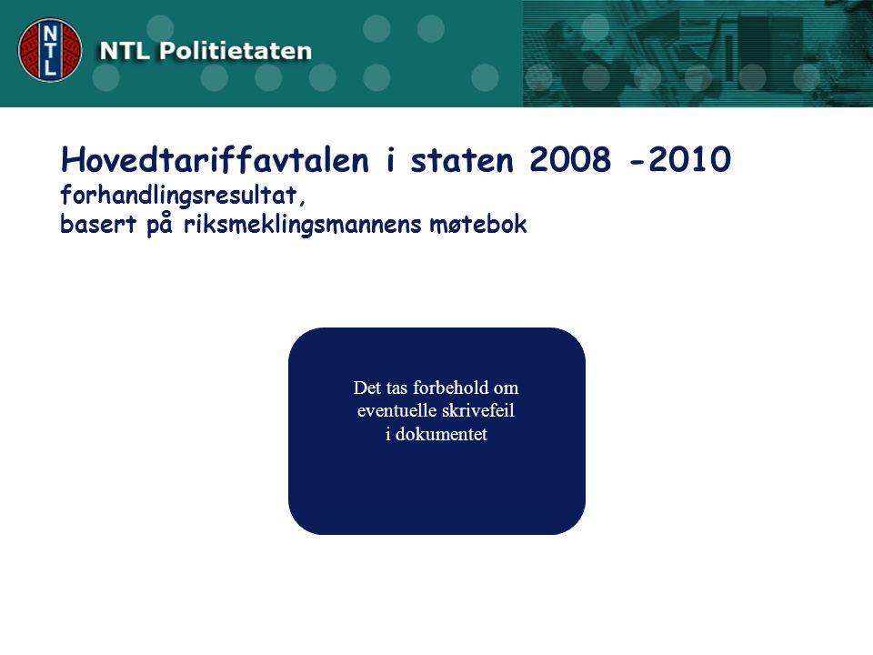 Hovedtariffavtalen i staten 2008 -2010 forhandlingsresultat, basert på riksmeklingsmannens møtebok Det tas forbehold om eventuelle skrivefeil i dokumentet