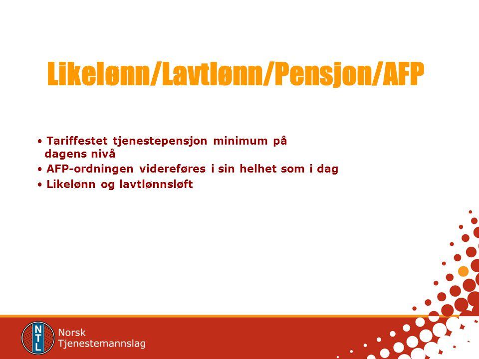 Likelønn/Lavtlønn/Pensjon/AFP Tariffestet tjenestepensjon minimum på dagens nivå AFP-ordningen videreføres i sin helhet som i dag Likelønn og lavtlønnsløft