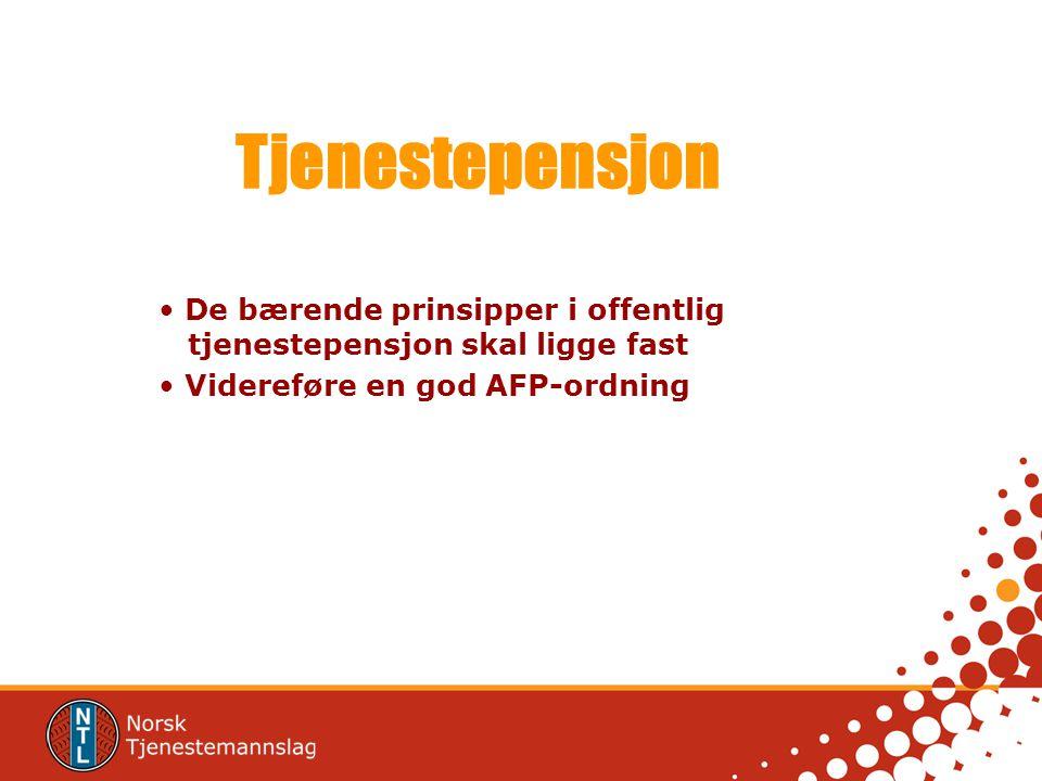 Tjenestepensjon De bærende prinsipper i offentlig tjenestepensjon skal ligge fast Videreføre en god AFP-ordning
