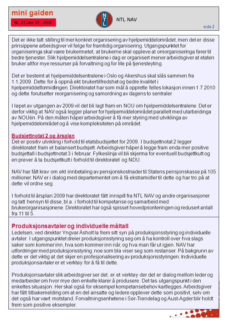 mini gaiden side 2 Nr. 21 uke 51 - 2008 Det er ikke tatt stilling til mer konkret organisering av hjelpemiddelområdet, men det er disse prinsippene ar