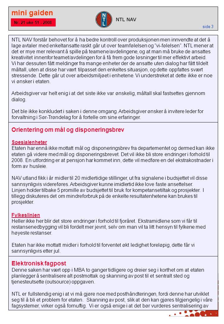 mini gaiden side 3 Nr. 21 uke 51 - 2008 NTL NAV forstår behovet for å ha bedre kontroll over produksjonen men innvendte at det å lage avtaler med enke