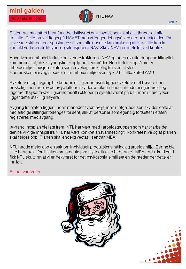 mini gaiden side 7 Nr. 21 uke 51 - 2008 Etaten har mottatt et brev fra arbeidstilsynet om tilsynet, som skal distribueres til alle ansatte. Dette brev