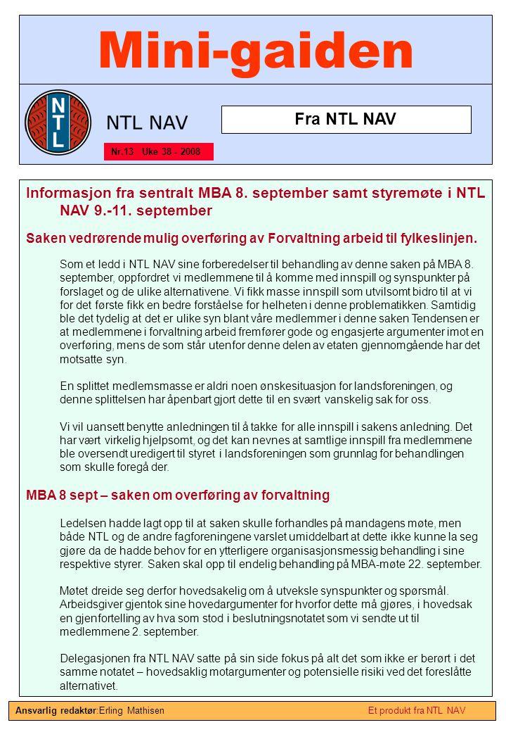 Mini-gaiden Informasjon fra sentralt MBA 8. september samt styremøte i NTL NAV 9.-11. september Saken vedrørende mulig overføring av Forvaltning arbei