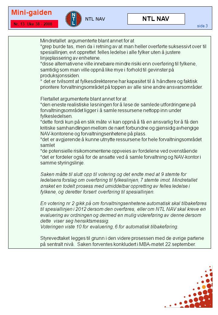 Mini-gaiden side 3 Nr. 13 Uke 38 - 2008 Mindretallet argumenterte blant annet for at *grep burde tas, men da i retning av at man heller overførte suks