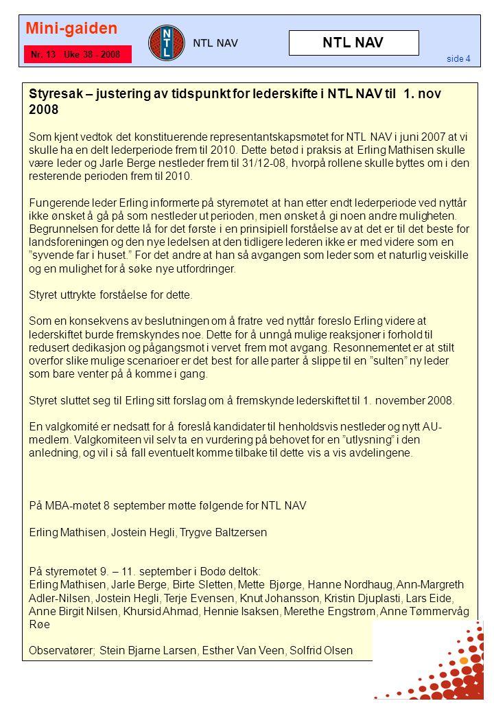 Mini-gaiden side 4 Nr. 13 Uke 38 - 2008 Styresak – justering av tidspunkt for lederskifte i NTL NAV til 1. nov 2008 Som kjent vedtok det konstituerend