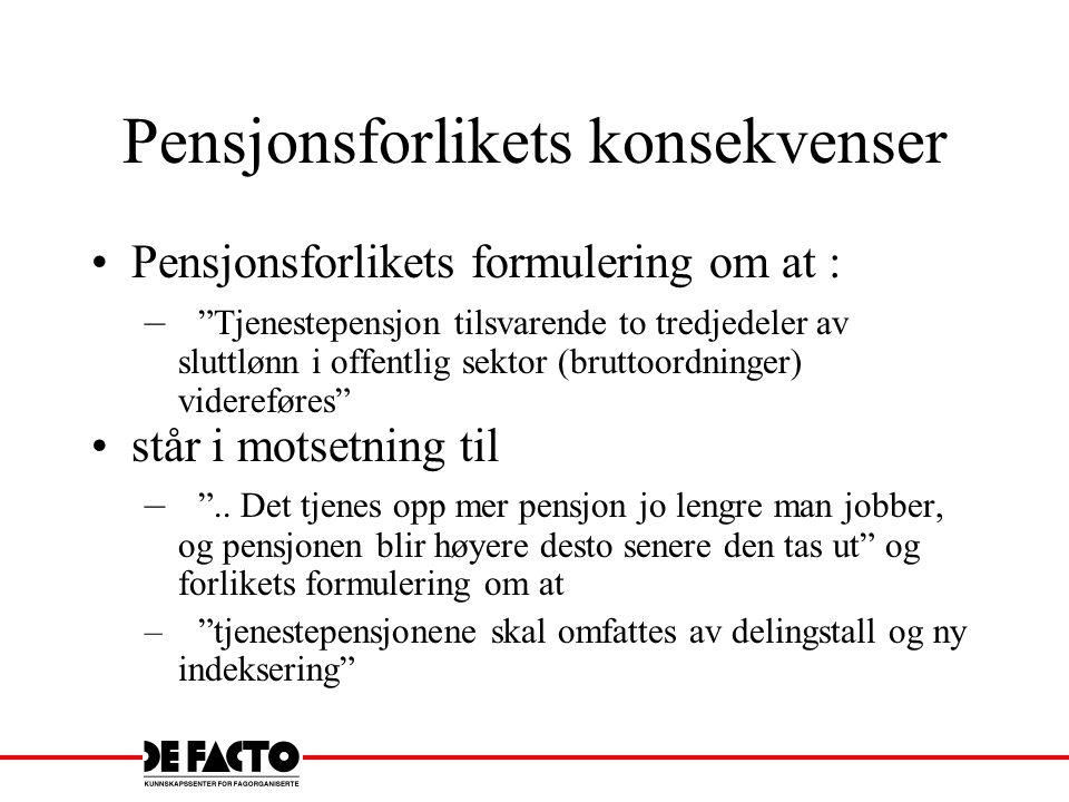 """Pensjonsforlikets konsekvenser Pensjonsforlikets formulering om at : – """"Tjenestepensjon tilsvarende to tredjedeler av sluttlønn i offentlig sektor (br"""