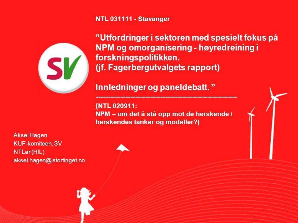 Mitt bidrag inn i / forventninger til debatten 1.State of the Art inne i NPM paradigmet 2.Fagerbergutvalget – nytte, akademisk frihet 3.Motstandskampen.