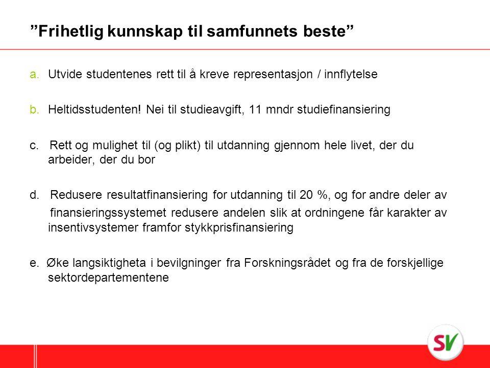Frihetlig kunnskap til samfunnets beste a.Utvide studentenes rett til å kreve representasjon / innflytelse b.Heltidsstudenten.