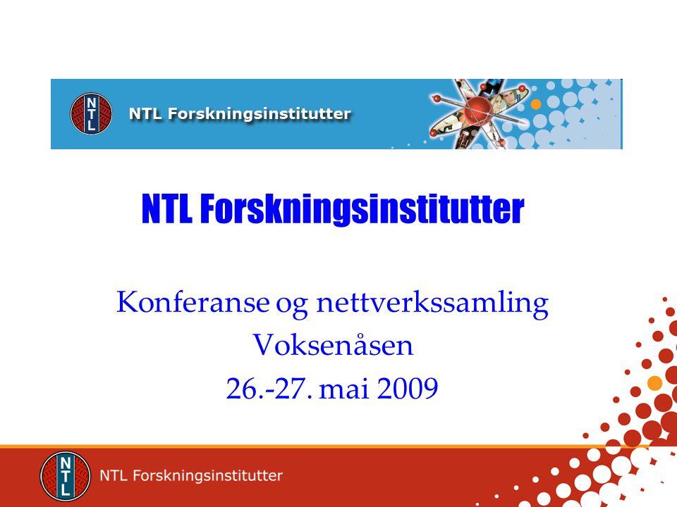 NTL Forskningsinstitutter Konferanse og nettverkssamling Voksenåsen 26.-27. mai 2009