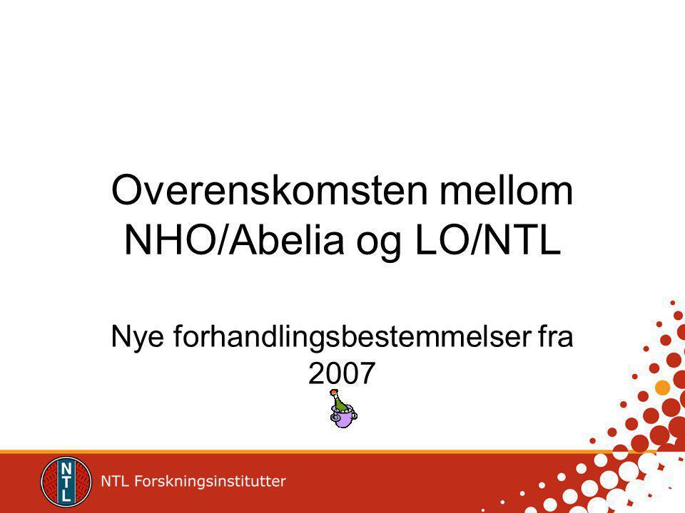 Overenskomsten mellom NHO/Abelia og LO/NTL Nye forhandlingsbestemmelser fra 2007