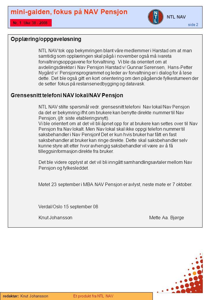 mini-gaiden, fokus på NAV Pensjon side 2 Nr. 1 Uke 38 - 2008 Opplæring/oppgaveløsning NTL NAV tok opp bekymringen blant våre medlemmer i Harstad om at