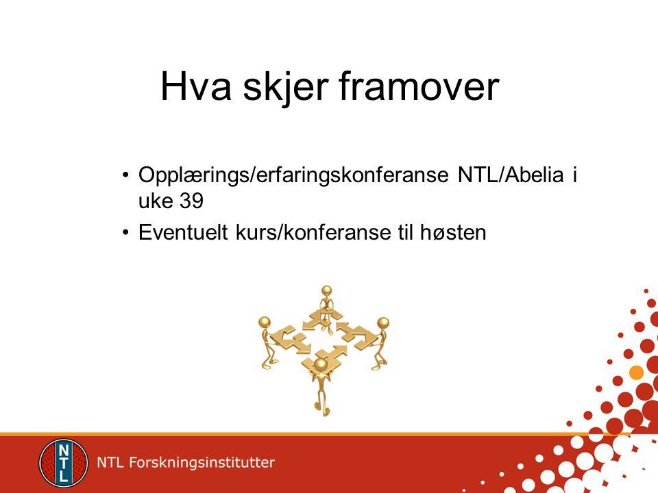 Hva skjer framover Opplærings/erfaringskonferanse NTL/Abelia i uke 39 Eventuelt kurs/konferanse til høsten