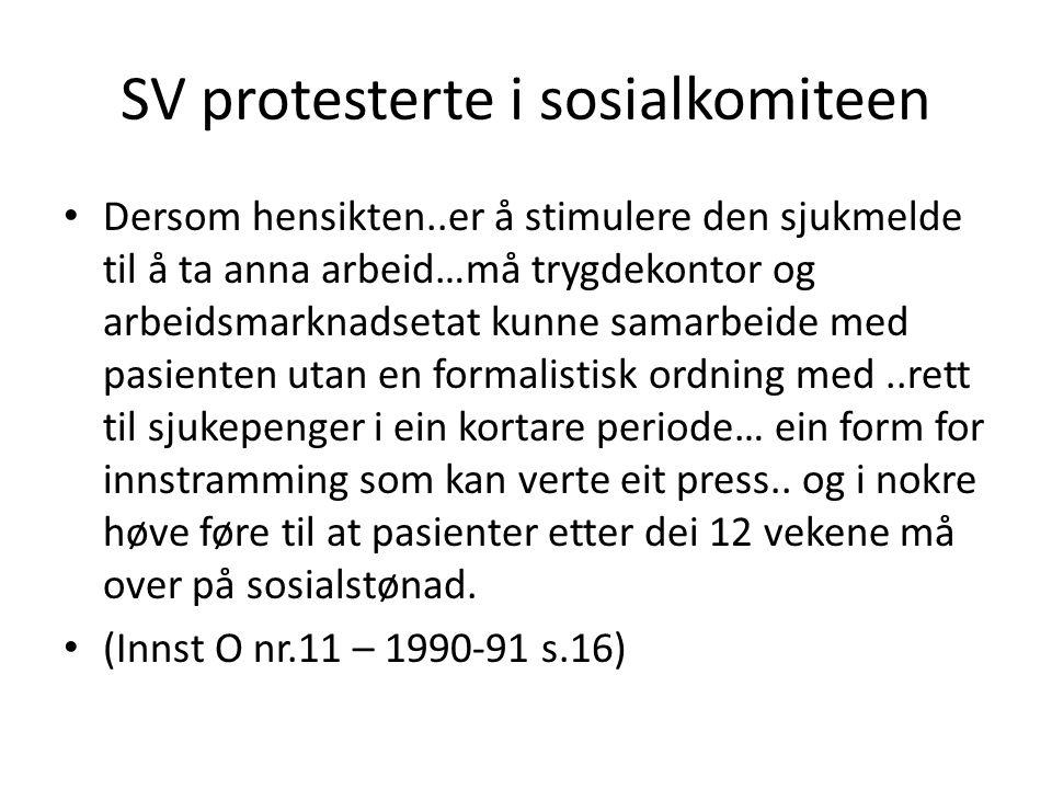 SV protesterte i sosialkomiteen Dersom hensikten..er å stimulere den sjukmelde til å ta anna arbeid…må trygdekontor og arbeidsmarknadsetat kunne samar