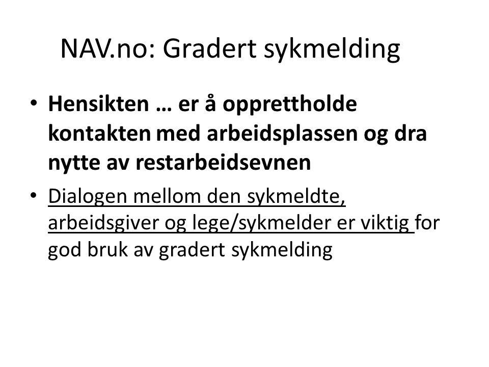 NAV.no: Gradert sykmelding Hensikten … er å opprettholde kontakten med arbeidsplassen og dra nytte av restarbeidsevnen Dialogen mellom den sykmeldte,