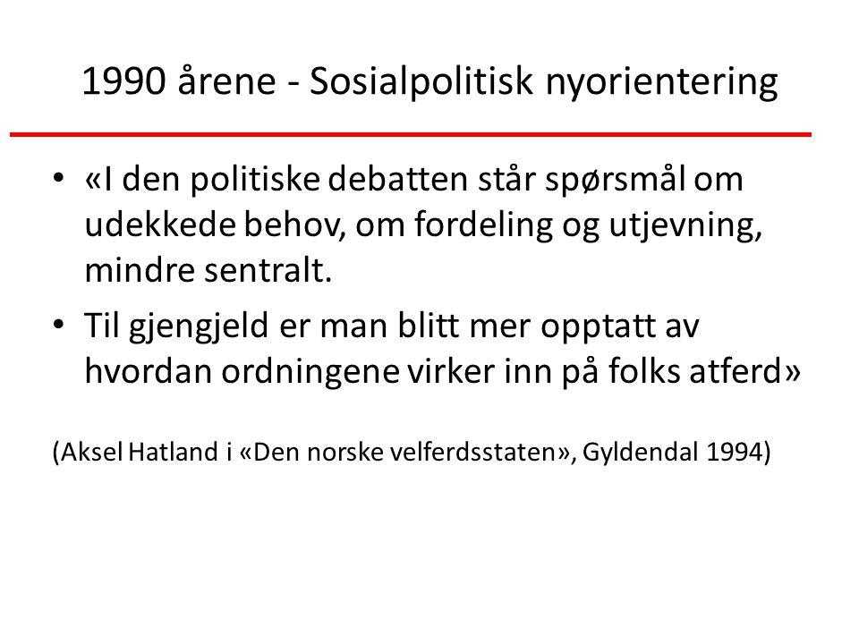 1990 årene - Sosialpolitisk nyorientering «I den politiske debatten står spørsmål om udekkede behov, om fordeling og utjevning, mindre sentralt.