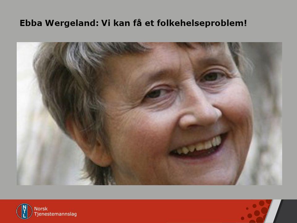 Ebba Wergeland: Vi kan få et folkehelseproblem!