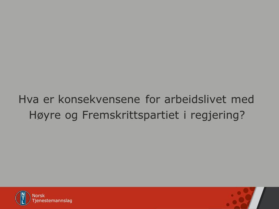 Hva er konsekvensene for arbeidslivet med Høyre og Fremskrittspartiet i regjering?