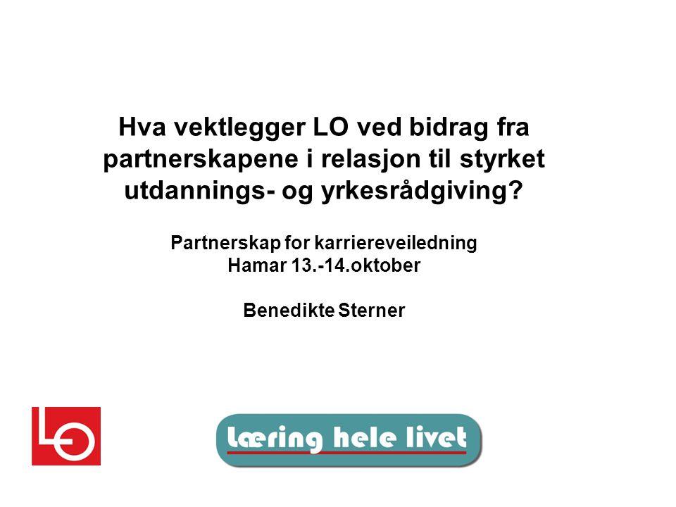 Hva vektlegger LO ved bidrag fra partnerskapene i relasjon til styrket utdannings- og yrkesrådgiving? Partnerskap for karriereveiledning Hamar 13.-14.