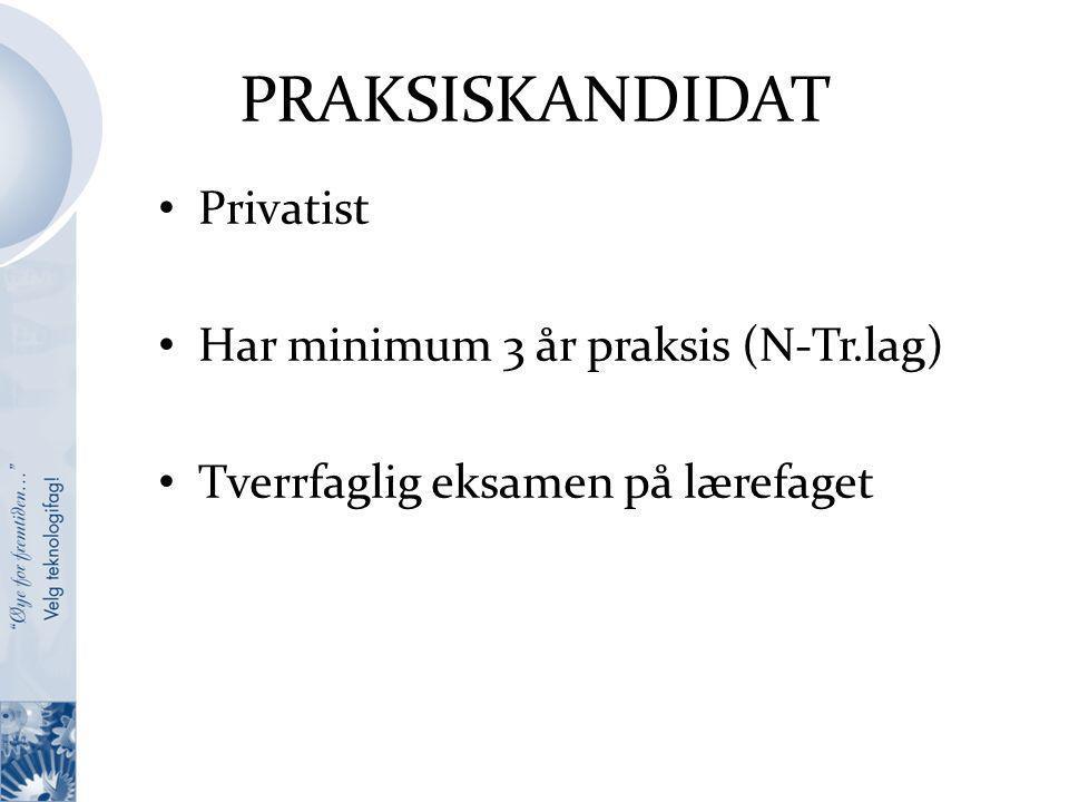 PRAKSISKANDIDAT Privatist Har minimum 3 år praksis (N-Tr.lag) Tverrfaglig eksamen på lærefaget