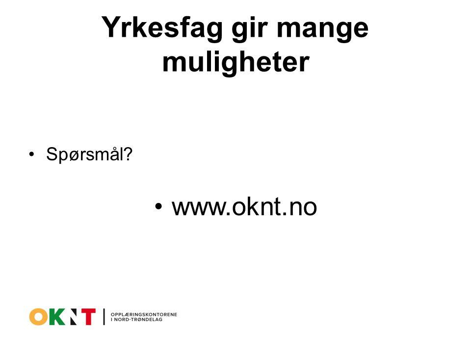 Yrkesfag gir mange muligheter Spørsmål? www.oknt.no