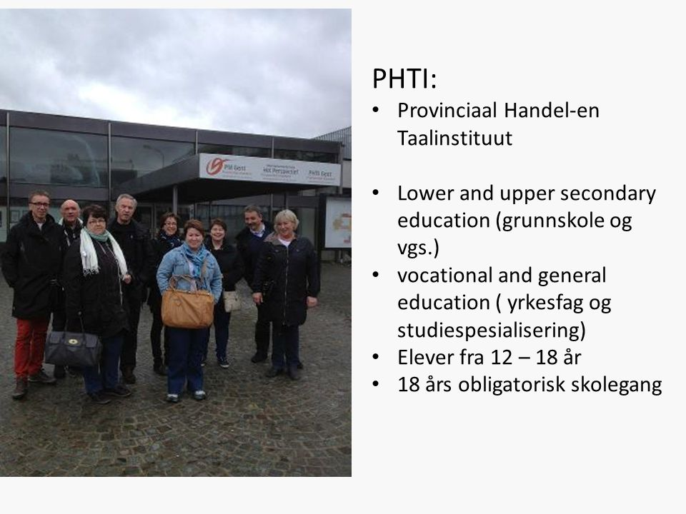 PHTI: Provinciaal Handel-en Taalinstituut Lower and upper secondary education (grunnskole og vgs.) vocational and general education ( yrkesfag og stud