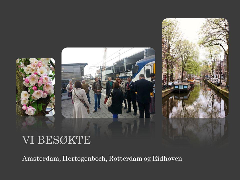 VI BESØKTE Amsterdam, Hertogenboch, Rotterdam og Eidhoven