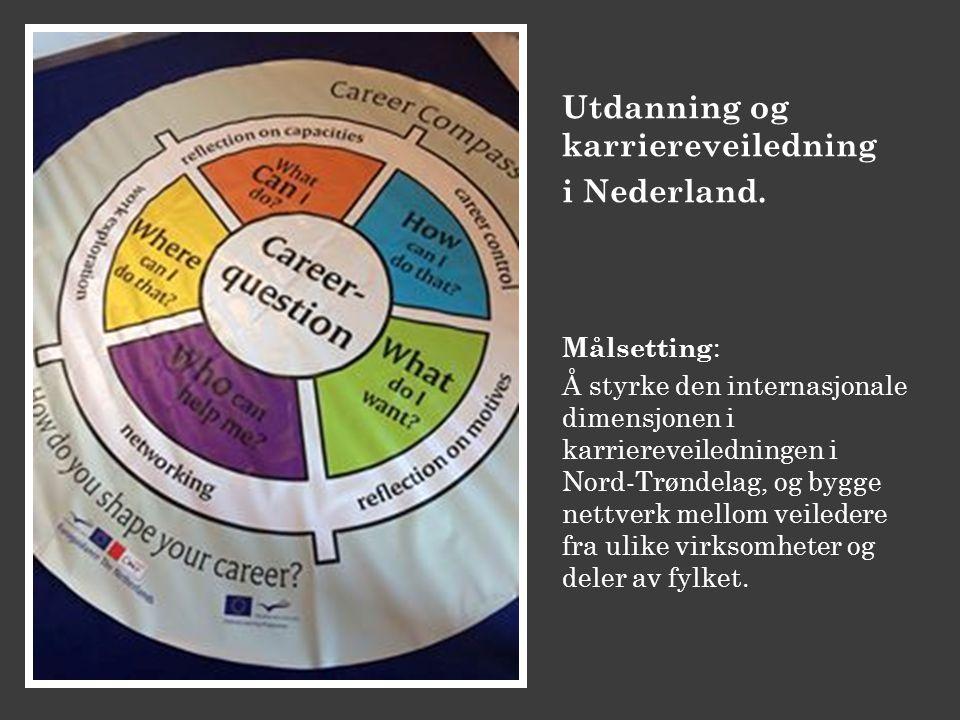 Utdanning og karriereveiledning i Nederland. Målsetting : Å styrke den internasjonale dimensjonen i karriereveiledningen i Nord-Trøndelag, og bygge ne