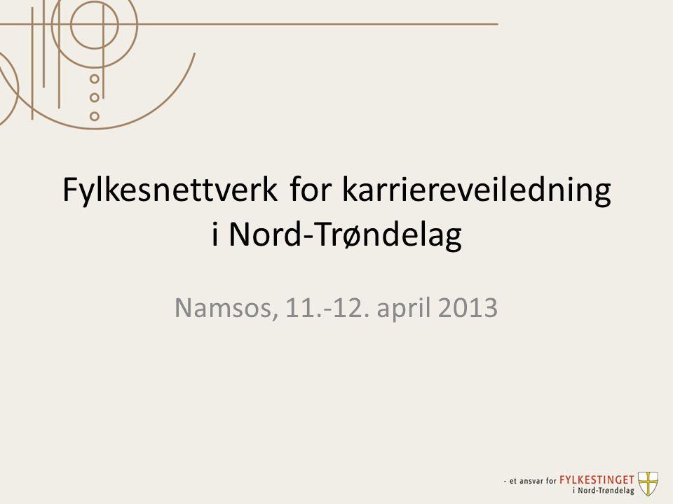 Fylkesnettverk for karriereveiledning i Nord-Trøndelag Namsos, 11.-12. april 2013