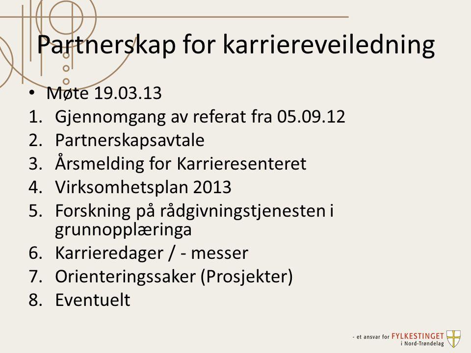 Partnerskap for karriereveiledning Møte 19.03.13 1.Gjennomgang av referat fra 05.09.12 2.Partnerskapsavtale 3.Årsmelding for Karrieresenteret 4.Virkso
